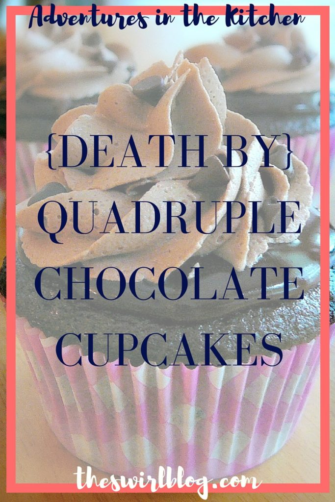 Death By Quadruple Chocolate Cupcakes